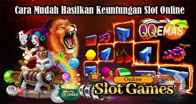 Cara Mudah Hasilkan Keuntungan Slot Online