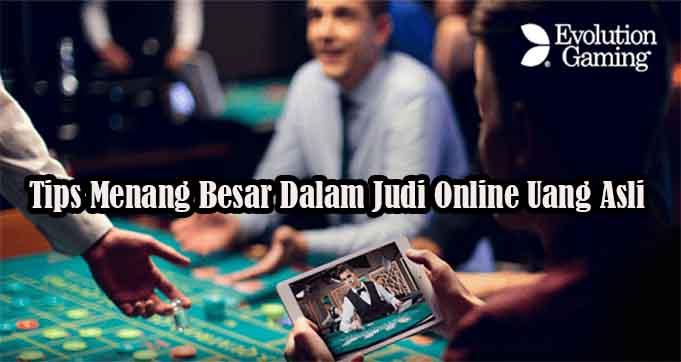 Tips Menang Besar Dalam Judi Online Uang Asli